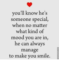Memes, Mood, and Smile: you'll know he's  someone special  when no matter  what kind of  mood you are in  he can always  manage  to make you smile,