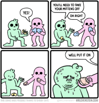 """Omg, Tumblr, and Blog: YOULL NEED TO TAKE  YOUR MITTENS OFF  YES!  OH RIGHT  WELL PUT IT ON  の  THIS COMIC MADE POSSIBLE THANKS TO SHIBBY SAYS  @MrLovenstein MRLOVENSTEIN.COM <p><a href=""""https://omg-images.tumblr.com/post/159687490417/smitten"""" class=""""tumblr_blog"""">omg-images</a>:</p>  <blockquote><p>Smitten</p></blockquote>"""