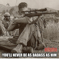 Memes, 🤖, and Usa: YOU'LL NEVER BE AS BADASSAS HIM Gunnery Sergeant Carlos Hathcock. This Marine sharpshooter known for wearing a white feather in his hat became a Vietnam War legend when he shot an enemy sniper through the barrel of his scope, entering his skull directly through his eye. Despite his 93 confirmed kills, he was awarded a Silver Star for valor for saving the lives of others under his command. Ironically, the only decoration for valor that he won was for saving, not taking, lives. On his second tour in Vietnam, on Sept. 16, 1969, he drag seven Marines out of the burning vehicle. God bless our Heroes! veteranscomefirst veterans_us Veterans Usveterans veteransUSA SupportVeterans Politics USA America Patriots Gratitude HonorVets thankvets supportourtroops semperfi USMC USCG USAF Navy Army military godblessourmilitary soldier holdthegovernmentaccountable RememberEveryoneDeployed Usflag StarsandStripes