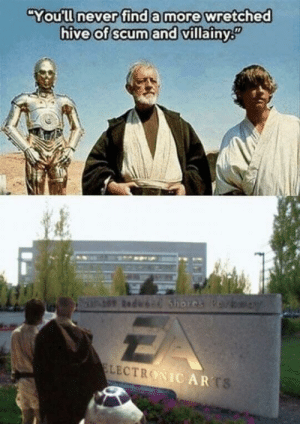 Never, Hive, and Scum: You'll never find a more wretched  hive ofscum  and villainy  NIC AR The scummiest of scum