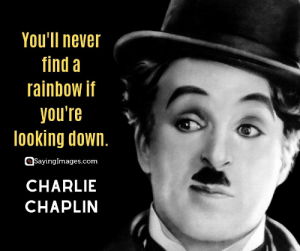 30 Optimism Quotes to Live Your Best Life #sayingimages #optimism #optimismquotes #quotes: You'll never  find a  rainbow if  you're  looking down.  SayingImages.com  CHARLIE  CHAPLIN 30 Optimism Quotes to Live Your Best Life #sayingimages #optimism #optimismquotes #quotes