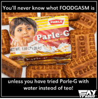 That cold feeling through your throat <3: You'll never know what FOODGASM is  INSIST ON EXPORT PACK  PARLE  Original Gluco Biscuits  unless you have tried Parle-G with  water instead of tea! That cold feeling through your throat <3