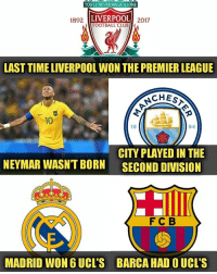 Being Alone, Club, and Football: YOULL NEVER WALK ALONE  LIVERPOOL  FOOTBALL CLUB  1892  2017  EST 1892  LAST TIME LIVERPOOL WON THE PREMIER LEAGUE  CHEs  10  18  94  NEYMAR WASNT BORN  CITY PLAYED IN THE  SECOND DIVISION  FCB  MADRID WON 6 UCL'S BARCA HAD O UCL'S Is this the year? 🙌