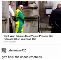 Violent, Irl, and Me IRL: You'll Wish Britain's Most Violent Prisoner Was  Released When You Read This  www.ozy.com  crimewave420  give back the chaos emeralds me irl