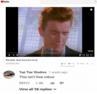 Free, Vevo, and Never: Youlube  vevo  Rick Astley Never Gonna Give You Up  376,938,550 views  Top Tier Studios 1 week ago  This isn't free robux  REPLY 1.4K  View all 58 replies ﹀ meirl