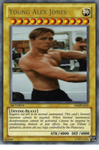 YOUNG ALEX JONES  Ist Eattter  MEME-GOD  DIVINE-BEAST  equires red pill to be normal summoned. This card's Normal  Summon cannot be negated. When Normal Sunmoned  disinformation cannot be activated. Cannot be targeted by  conditioning, rhetoric or fear effects. You can Tribute 2  globalists; destroy all cucc logic controlled by the Plutocracy  ATK/4000 DEF /4000  420888  © 1974 GOD