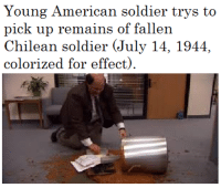 <p>RIP young soldier</p>: Young American soldier trys to  pick up remains of fallen  Chilean soldier (July 14, 1944,  colorized for effect). <p>RIP young soldier</p>