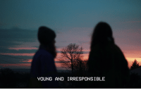 Irresponsible, Young, and And: YOUNG AND IRRESPONSIBLE