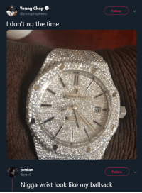 Blackpeopletwitter, Jordan, and Time: Young Chop .  @youngchopbeatz  Follow  I don't no the time  EMARS P  jordan  @jraw0  Follow  Nigga wrist look like my ballsack Looks like its time to start using lotion (via /r/BlackPeopleTwitter)