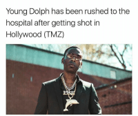 Memes, Hospital, and Dolph: Young Dolph has been rushed to the  hospital after getting shot in  Hollywood (TMZ) youngdolph has been rushed to the hospital after being shot in hollywood