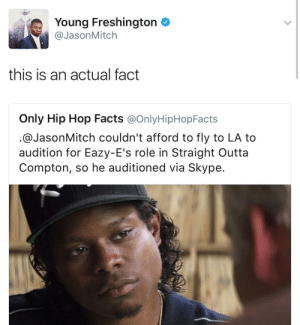 Facts, Straight Outta, and Straight Outta Compton: Young Freshington  @JasonMitch  this is an actual fact  Only Hip Hop Facts @OnlyHipHopFacts  @JasonMitch couldn't afford to fly to LA to  audition for Eazy-E's role in Straight Outta  Compton, so he auditioned via Skype. And arent you glad he did?