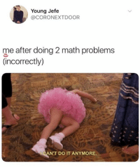 Memes, Math, and 🤖: Young Jefe  @CORONEXTDOOR  me after doing 2 math problems  (incorrectly)  CAN'T DO IT ANYMORE 🤣Damn