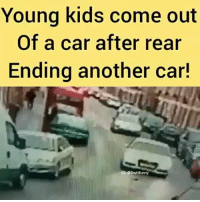 Cars, Friends, and Memes: Young kids come out  Of a car after rear  Ending another car!  IG: @Bruhifunny 😂😂😂 ✖️ Tag Friends ✖️ Follow (me) For More ✖️ Check Out My Recents