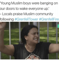 """Church, Community, and Fire: Young Muslim boys were banging on  our doors to wake everyone up.  Locals praise Muslim community  following  I really don't understand what's so hard to grasp for some of the people commenting 🤷♂️ """"The point of the video was that Muslims were awake that time to prepare for the day's fast. Hence why she said thank you Ramadan."""" GrenfellTower - ⬇️ FYI ⬇️ Link in my bio for @chamsface4music GoFundMe page for those affected - Another GoFundMe has been launched by @marvinabbey who has a link in his bio. - For those who live in the midlands and would like to donate to the hundreds who have been effected by the fire in West London, you can drop whatever you would like to donate at @dearrobtv's bar anytime between 5pm - 11pm (Wednesday - friday). @buttersduck.the.boombastic has kindly offered to drive down to London on Saturday. Please contact her for more info. Sion Cocktail Bar 113 - 114 Three Shires Oak rd B67 5bt - Tabernacle Christian Church, W10 6QY is still taking donations - QPR football ground are taking donations from 7am - Westway Centre, Ladbrooke Grove need mattresses, foam etc for the night. 🙏🙏🙏"""