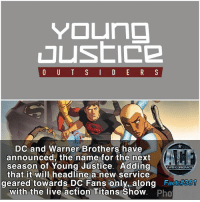 Memes, Justice, and Live: Young  O U T S I D E R S  DC and Warner Brothers have  announced, the name for the next  season of Young Justice. Adding  AWSMCOMICFA  that it will headline a new service  geared towards DC Fans only, along  Fact  with the live action Titans Show  Pho - I sadly he service is slated to begin in 2018, and im not sure when YJ starts. • • -QOTD?!: What show would you watch or want on this platform?!
