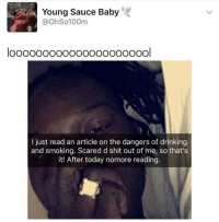 Blackpeopletwitter, Drinking, and Life: Young Sauce Baby  @OhSo100m  looooooo0000o00000ooool  I just read an article on the dangers of drinking  and smoking. Scared d shit out of me, so that's  it! After today nomore reading <p>Don&rsquo;t need that negativity in my life (via /r/BlackPeopleTwitter)</p>