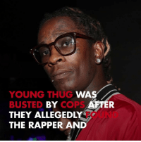 Memes, Thug, and Young Thug: YOUNG THUG  BUSTED BY COPS  THEY ALLEGEDLY  THE RAPPER AND  WA  FTER  FOUND Young Thug was arrested for felony gun possession! tmz youngthug hollywood