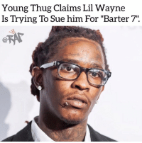 "Instagram, Lil Wayne, and Memes: Young Thug Claims Lil Wayne  Is Trying To Sue him For ""Barter 7"". Young Thug claims that Lil Wayne is trying to sue him for his album 'Barter 7'.⁣ -⁣ According to Thugga's girlfriend during an Instagram live session, she claims that Weezy is salty about Young Thug naming his next album 'Barter 7' and is taking legal actions to stop him.⁣ -⁣ Thugga's girl asked Thugga when 'Barter 7' would be dropping during her IG live session and he replied with 'Lil Wayne is trying to sue me for that"".⁣ This is mainly the reason why Thugga has not dropped the project yet. -⁣ RapTVSTAFF: @thatkidcm⁣ 📸 @stonerapparel_"
