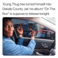 """Friends, Jail, and Memes: Young Thug has turned himself into  Dekalb County Jail. his album """"On The  Run"""" is suppose to release tonight  FOD Who's ready⁉️ Follow @bars for more ➡️ DM 5 FRIENDS"""
