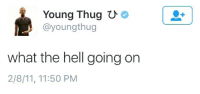 What The Hell Is Going On: Young Thug  U  ayoungthug  L what the hell going on  2/8/11, 11:50 PM