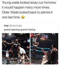Memes, Heat, and Time: Young wade looked away cuz he knew  it would happen many more times  Older Wade looked back to admire it  one last time.  trey @treyzingis  grand opening grand closing  HEAT  3 Young Wade vs. Old Wade 😢  (via jsora24) https://t.co/dUP207upLb