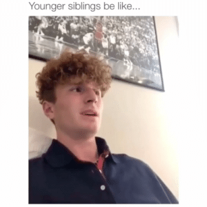 Pinterest ➳ 𝓑𝓵𝓾𝓮𝓲𝓼𝓱𝓢𝓸𝓯𝓲𝓮 Relateable funny memes #funny #memes: Younger siblings be like... Pinterest ➳ 𝓑𝓵𝓾𝓮𝓲𝓼𝓱𝓢𝓸𝓯𝓲𝓮 Relateable funny memes #funny #memes