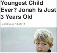 Dank Memes, Jonah, and Aug: Youngest Child  Ever? Jonah Is Just  3 Years Old  Posted Aug. 18, 2014