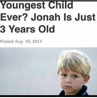Memes, Old, and 🤖: Youngest Child  Ever? Jonah Is Just  3 Years Old  Posted Aug. 18, 2014 See if y'all can do the last slide 😋😂 Follow @nochillnegro