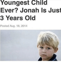 Wow, Dank Memes, and Old: Youngest  Child  Ever? Jonah Is Just  3 Years Old  Posted Aug. 18, 2014 Wow this is incredible