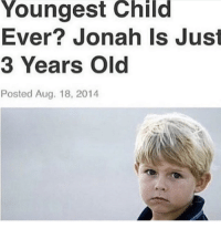Old, Jonah, and Child: Youngest Child  Ever? Jonah Is Just  3 Years Old  Posted Aug. 18, 2014