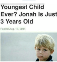 "Memes, Http, and Old: Youngest Child  Ever? Jonah Is Just  3 Years Old  Posted Aug. 18, 2014 <p>So meta via /r/memes <a href=""http://ift.tt/2yn4EP0"">http://ift.tt/2yn4EP0</a></p>"