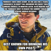 - Tom Retterbush: YOUNGEST EVER CHIEF SCOUT IN THE SAS FOR 3 YEARSA  SURVIVED A16000FT FALL BREAKING HIS BACK THEN  CLIMBING EVEREST18 MONTHS LATER. ALSO MAKING HIM  THE YOUNGEST BRIT TO REACH THE SUMMIT !HOLDS  SEVERAL WORLD RECORDS  BEST KNOWN FOR DRINKING HIS  OWN PISS  uckmeme com - Tom Retterbush