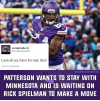 Memes, Minnesota, and 🤖: Youngs AS  cordarrelle  ceeflashpee84  Love all you fans for real. Skol  3/11/17, 6:09 PM  VIKESWS HATERS  PATTERSON WANTS TO STAY WITH  MINNESOTA AND IS WAITING ON  RICK SPIELMAN TO MAKE A MOVE Flash wants to stay, but will we be willing to pay him? In the meantime he will be visiting other teams.
