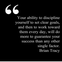 Clear goals, action and consistency is all you will ever need to achieve success.: Your ability to discipline  yourself to set clear goals,  and then to work toward  them every day, will do  more to guarantee your  success than any other  single factor.  Brian Tracy Clear goals, action and consistency is all you will ever need to achieve success.