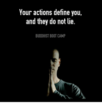 Your beliefs don't make you a better person, your behavior does. It's your actions that define you, and they do not lie.: Your actions define you,  and they do not lie  BUDDHIST BOOT CAMP Your beliefs don't make you a better person, your behavior does. It's your actions that define you, and they do not lie.