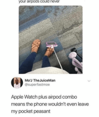 Apple, Apple Watch, and Flexing: your  airpods  could  never  Mo'J TheJuiceMan  @superfastmoe  Apple Watch plus airpod combo  means the phone wouldn't even leave  my pocket peasant wish i could flex with airpods -k
