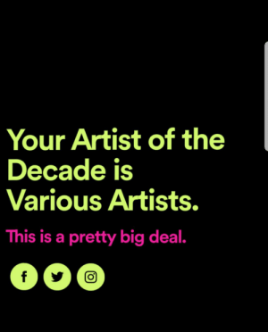 Artist, Big, and Decade: Your Artist of the  Decade is  Various Artists.  This is a pretty big deal. Not me but damn