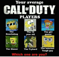 Douchebag, Internet, and Memes: Your average  CALLEDUTY  PLAYERS  @co  tube  The  The girl  The 12  Douchebag  year old  gamer  The Try hard The Internet  The Stoner  Tough guy  Which one are you? I'm the tryhard 😂 - Follow @TheOfficialCodMemes For More! 🔥Double Tap🔥 🔽🔼🔽🔼🔽🔼 Backup: ⏩@coalofduty⏪ 🔽🔼🔽🔼🔽🔼 ⬇Ignore hash tags⬇ cod memes vg tocm playstation ps3 ps4 xbox xboxone xbox360 gta pc lol fun codmemes followers cod callofduty bo1 waw mw2 mw3 bo2 ghosts aw bo3 gamer gaming