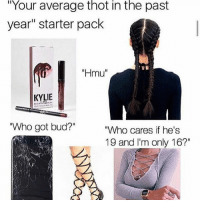 """OMG this is the best 🤣🤣🤣 . @DOYOUEVEN 👈🏼 10% OFF STOREWIDE + NEW RELEASE! 🎉 use code DYE10 ✔️ link in BIO: """"Your  average in past  thot  the  year"""" starter pack  """"Hmu""""  KYLIE  """"Who got bud?""""  """"Who cares if he's  19 and I'm only 16?"""" OMG this is the best 🤣🤣🤣 . @DOYOUEVEN 👈🏼 10% OFF STOREWIDE + NEW RELEASE! 🎉 use code DYE10 ✔️ link in BIO"""