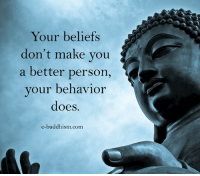Memes, Buddhism, and 🤖: Your beliefs  don't make you  a better person,  your behavior  does.  e-buddhism.com
