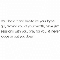 Snapchat: bitchycodes: Your best friend has to be your hype  girl, remind you of your worth, have jam  sessions with you, pray for you, & never  judge or put you down Snapchat: bitchycodes