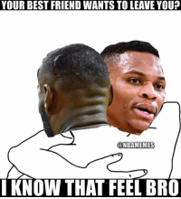 Russ understands what Lebron is going through.: YOUR BEST FRIEND WANTS TO LEAVE YOU?  @NBAMEMES  I KNOW THAT FEEL BRO Russ understands what Lebron is going through.