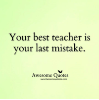 Memes, 🤖, and Teachers: Your best teacher is  your last mistake.  Awesome Quotes  www.Awesomequotes4u.com