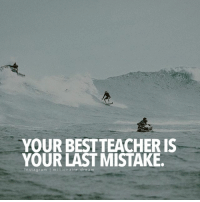 Learn from your mistakes: YOUR BEST TEACHER IS  YOUR LAST MISTAKE.  Insta gra m l m aire dream Learn from your mistakes