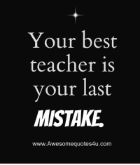 Memes, Teacher, and Best: Your best  teacher is  your last  MISTAKE  www.Awesomequotes4u.com