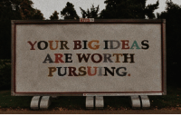 Big, Ideas, and Your: YOUR BIG IDEAS  ARE WORTIH  PURSUING