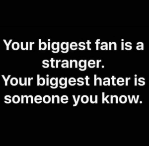 Hood, You, and Real: Your biggest fan is a  stranger.  Your biggest hater is  someone you know Too real💯