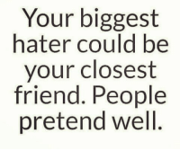 hater: Your biggest  hater could be  your closest  friend. People  pretend well