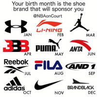 Adidas, Memes, and Reebok: Your birth month is the shoe  brand that will sponsor you  @NBAonCourt  LI-NING  JAN  FEB  MAR  APR  MAY  JUN  Reebok _-  D 1  SEP  JUL  AUG  BRANDBLACK  DEC  adidaS  OCT  NOV Which brand sponsors YOU?? Comment below👇 (via @nbaoncourt)