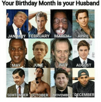Dank Memes, Aws, and May: Your Birthday Month is your Husband  JANUARY FEBRUARY MARCHum APRIL  SE  AW  JUNE  JULY  AUGUST  MAY  SEMTEMBER OCTOBER  OVEMBER DECEMBER FUCK. I'm January 💁‍♂️🔫